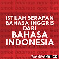 Daftar Istilah Bahasa Inggris Yang Berasal Dari Bahasa Indonesia