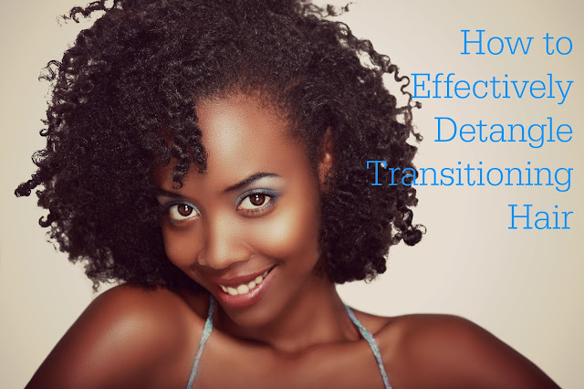 How to Effectively Detangle Transitioning Hair