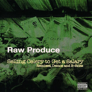 Raw Produce - Selling Celery To Get a Salary (Remixes, Demos & B-sides) (2006)