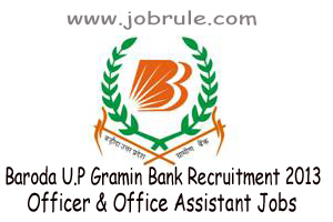 Baroda Uttar Pradesh Gramin Bank (BUPGB) Recruitment of 933 Officer Scale-I & Office Assistant (Multipurpose) 2013