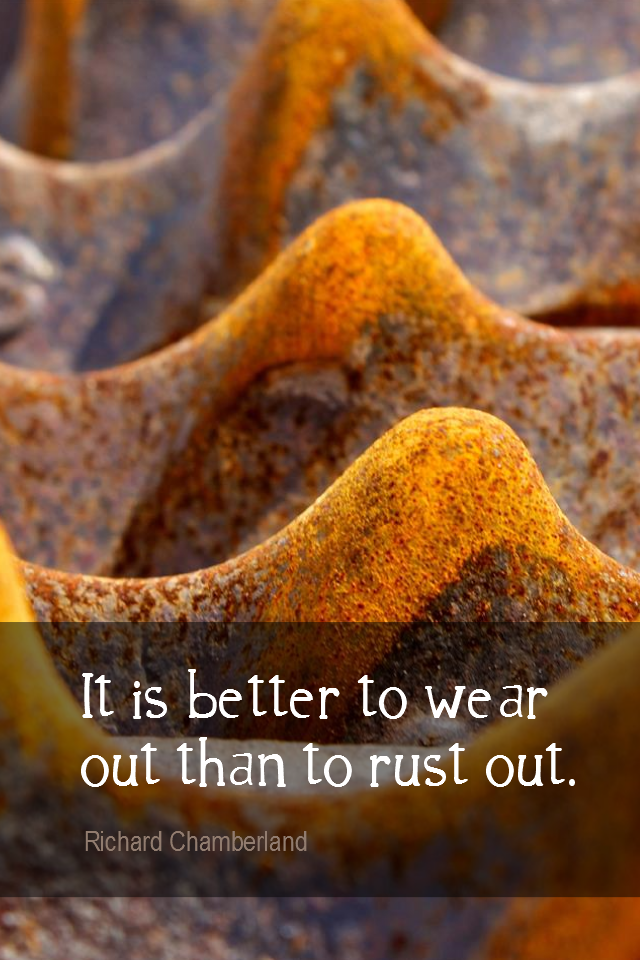 visual quote - image quotation for ENTHUSIASM - It is better to wear out than to rust out. - Richard Chamberland