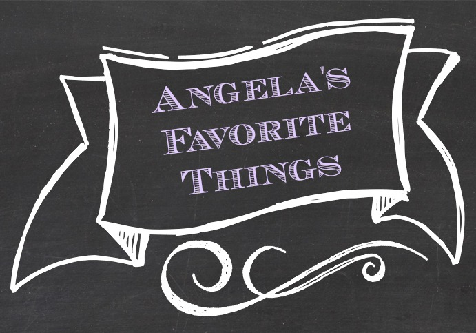 Angela&#39;s Favorite Things