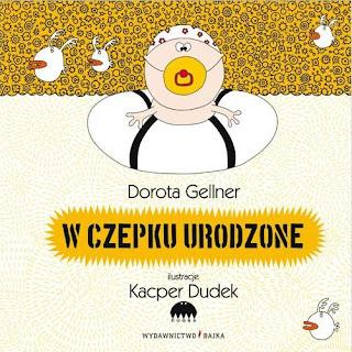 Dorota Gellner. W czepku urodzone.