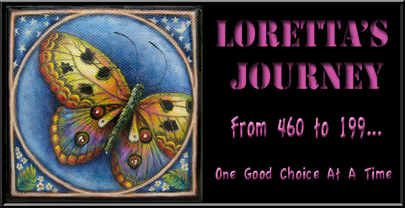 Loretta's Journey from 460 to 199… One Good Choice At A Time