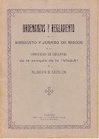 Ordenanzas y reglamento del Sindicato y Jurado de Riegos de la Comunidad de Regantes de la acequia de la 'Villa' de Villanueva de Castellón