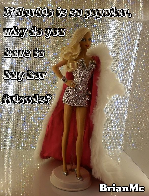 question,If Barbie is so popular, why do you have to buy her friends?