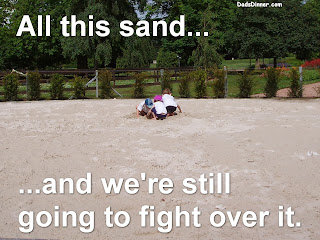 All this sand... and we're still going to fight over it.