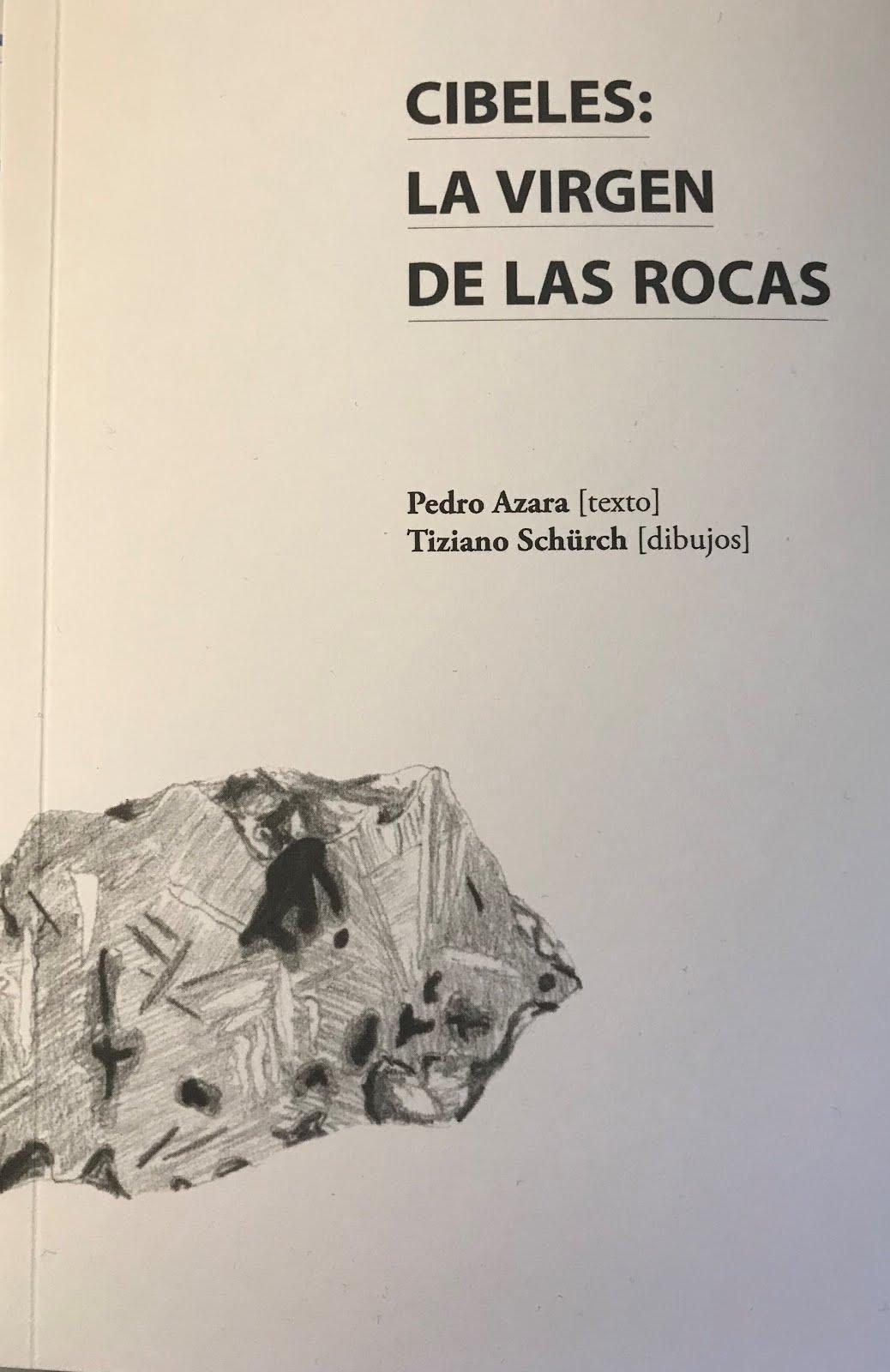 Pedro Azara & Tiziano Schürch: Cibeles, la virgen de las rocas