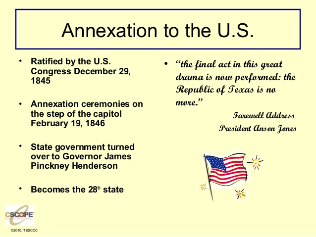 a description of the annexation of texas to the united states The united states was concerned that the annexation of texas would spur trouble with mexico, something the us sought to avoid despite these worries, after james polk became president in 1844 the united states decided the benefit of adding texas outweighed the concerns.