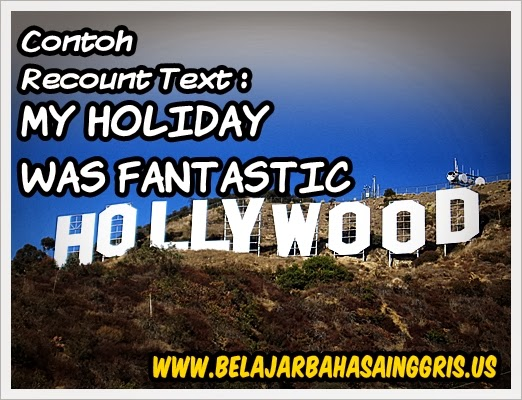 Contoh Recount Text : My Holiday Was Fantastic. www.belajarbahasainggris.us