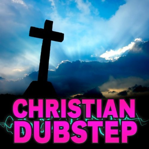 Dubstep - Christian Dubstep 2011 English Christian Album