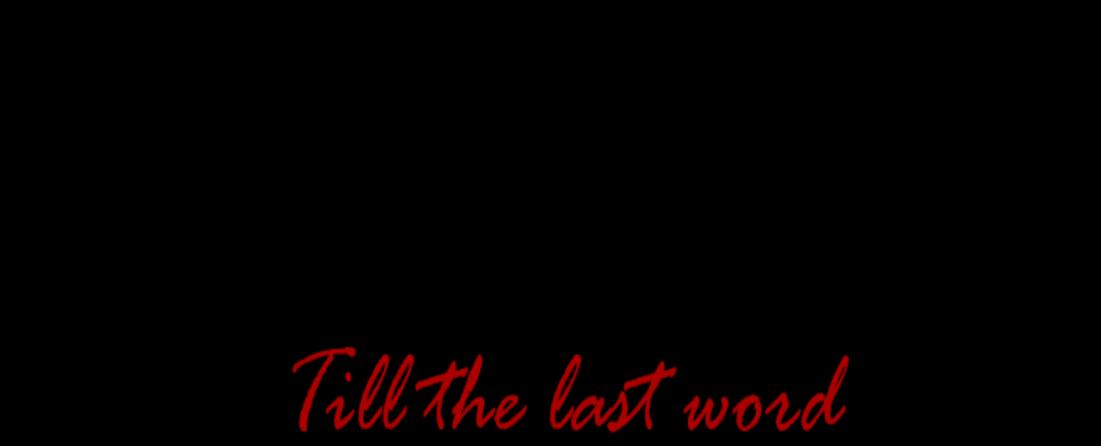 Till the last word