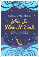 This Is How It Ends - Kathleen MacMahon