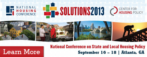 Solutions 2013: National Conference on State and Local Housing Policy | September 16-18 - Atlanta, GA | Learn More