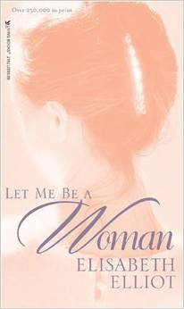 http://www.amazon.com/Let-Me-Woman-Elisabeth-Elliot/dp/0842321624/ref=sr_1_1?s=books&ie=UTF8&qid=1404323184&sr=1-1&keywords=let+me+be+a+woman