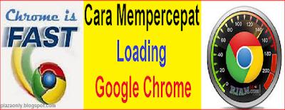 Cara Mempercepat Loading Google Chrome