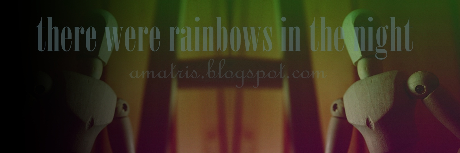 There were rainbows in the night