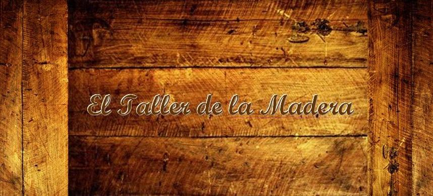 EL TALLER DE LA MADERA