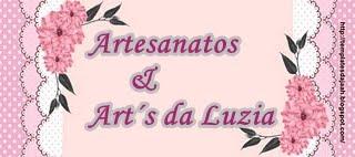 Artesanatos & Art´s da Luzia