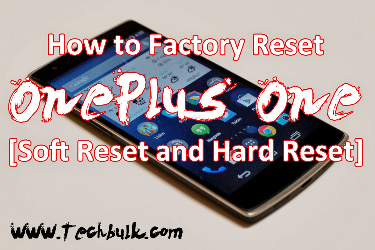 how to factory reset oneplus one soft reset and hard reset