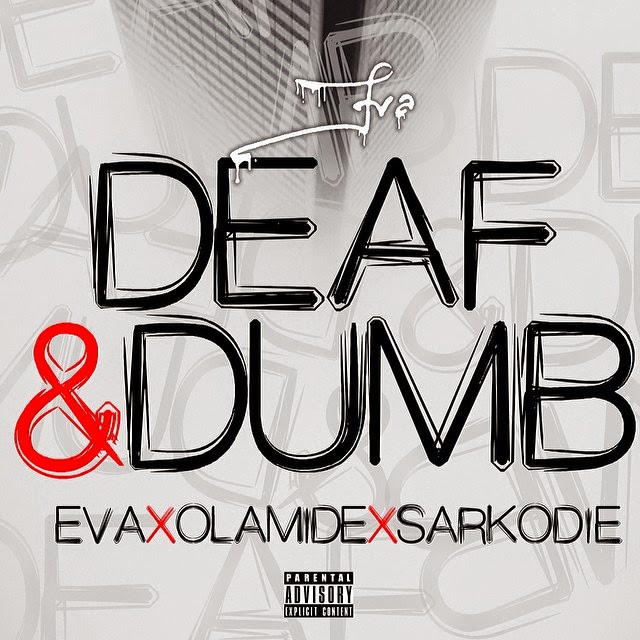 Eva – Deaf & Dumb ft. Olamide & Sarkodie