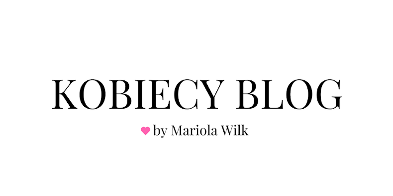 Kobiecy blog by Mariola Wilk