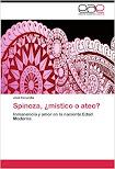 José Ezcurdia: Spinoza, ¿místico o ateo? Inmanencia y amor en la naciente Edad Moderna (2011)