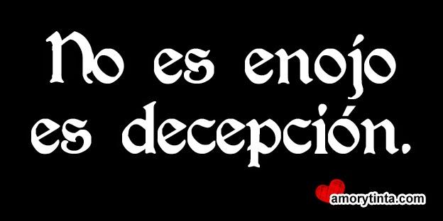 no es enojo es decepcion