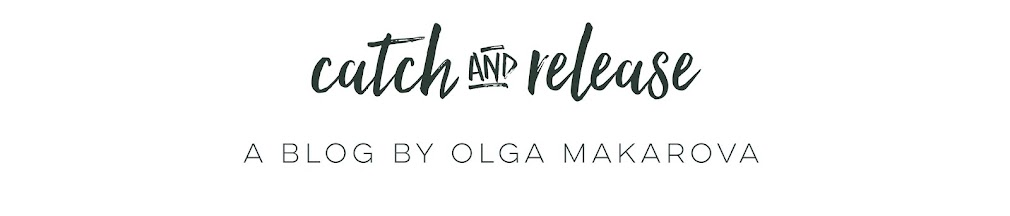 catchandrelease -  a blog by Olga Makarova