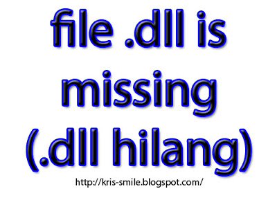 file dll is missing (dll hilang) OM Kris blog
