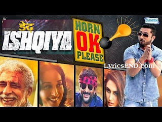 HORN OK PLEASE LYRICS - Honey Singh - Dedh Ishqiya Movie