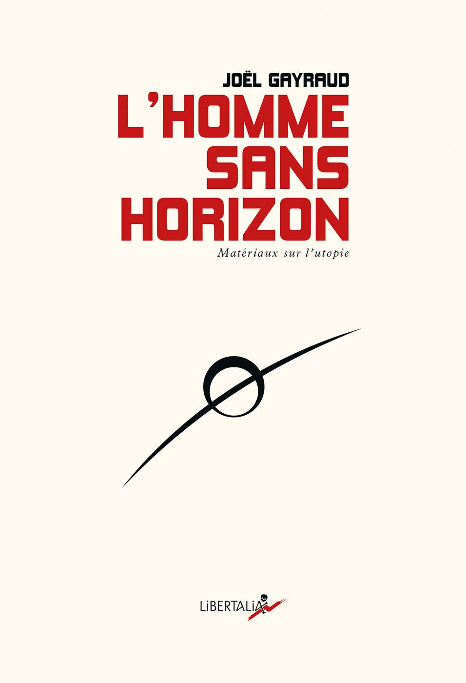 Joël GAYRAUD, L'HOMME SANS HORIZON, éditions LIBERTALIA, OCTOBRE 2019