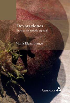 Devoraciones. Ensayos de período especial (Almenara Press, Leiden, Países Bajos, 2016)