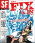 "SF Weekly Cover, ""THE FIX IS IN"""