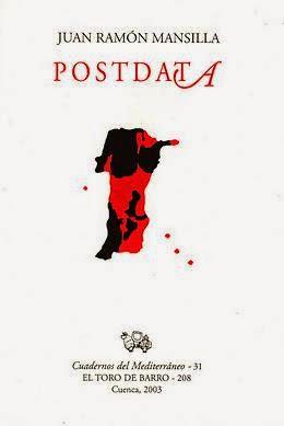 """Juan Ramón Mansilla, """"Posdata"""", Col. Cuadernos del Mediterráneo, Carlos Morales ed. Ed. El Toro de Barro, Tarancón de Cuenca 2003, edicioneseltorodebarro@yahoo.es"""