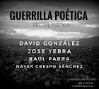 GUERRILLA POÉTICA con David González, José Yebra, Raúl Parra y Nayar Crespo Sánchez)