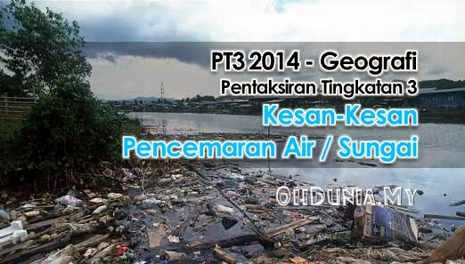 Geografi PT3 2014: Kesan Pencemaran Air Terhadap Manusia & Alam Sekitar