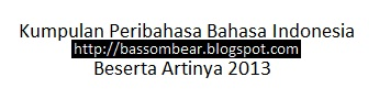 Kumpulan Peribahasa Indonesia Beserta Artinya 2013, Kumpulan Peribahasa Bahasa Indonesia Lengkap Artinya 2013