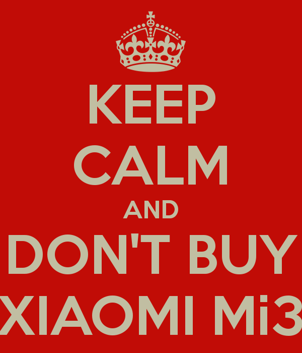 Don't Buy Xiaomi Mi3 - Keep Calm Meme