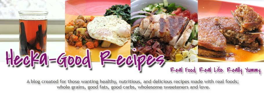 Hecka-Good Recipes - A Collection of Gluten Free (and mostly Dairy Free) Real Food Recipes