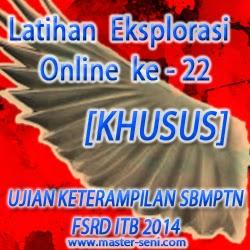 Latihan Eksplorasi Online ke - 22 Khusus Ujian Keterampilan SBMPTN FSRD ITB 2014