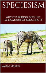 Speciesism: Why It Is Wrong, And The Implications of Rejecting It