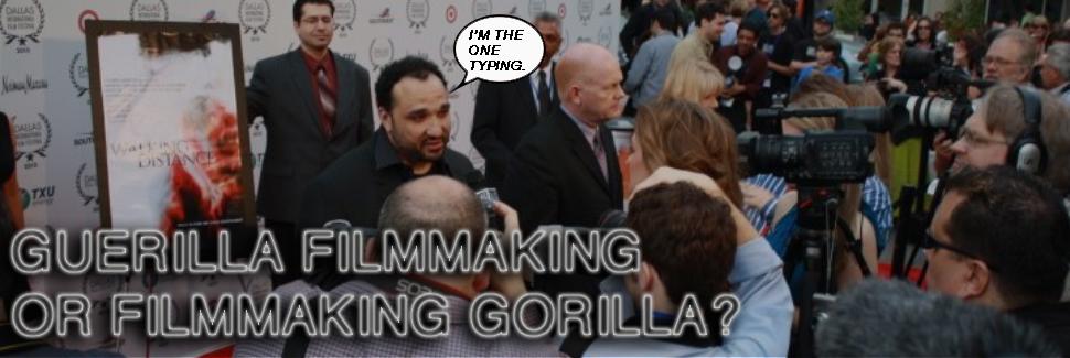 Guerilla Filmmaking, or Filmmaking Gorilla?