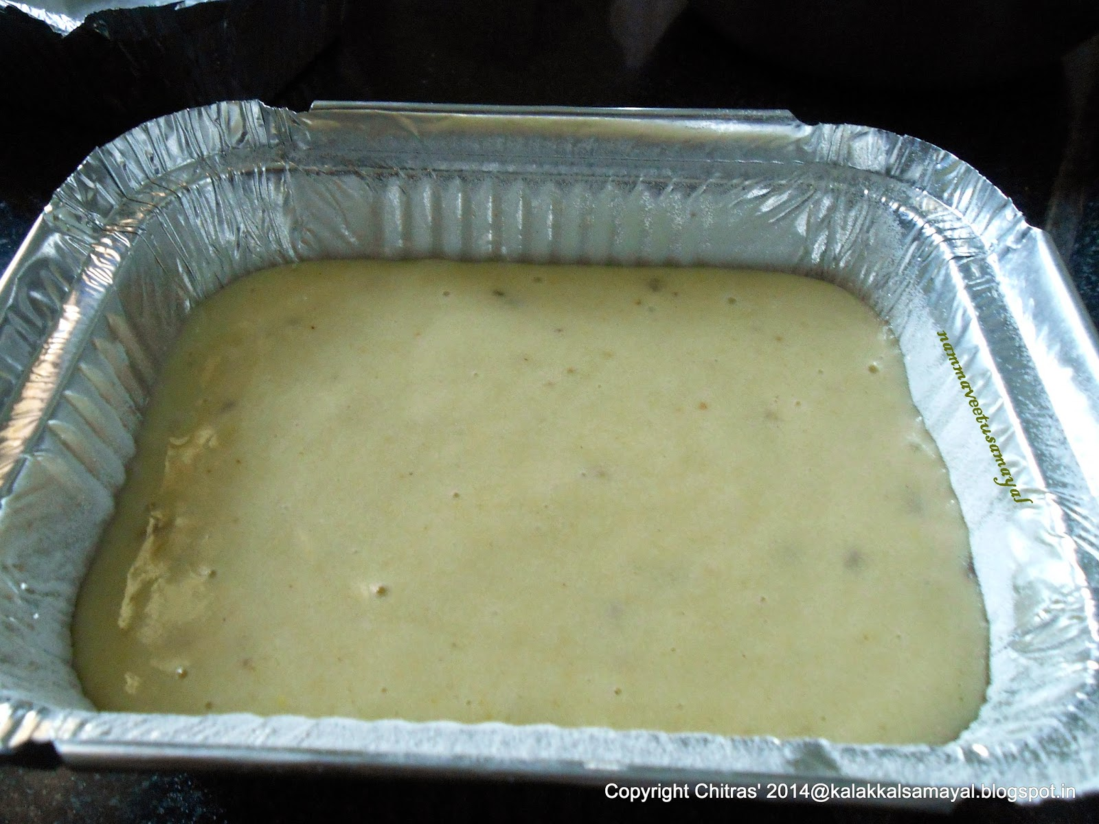 Fill 3/4 th of aluminium casserole with batter