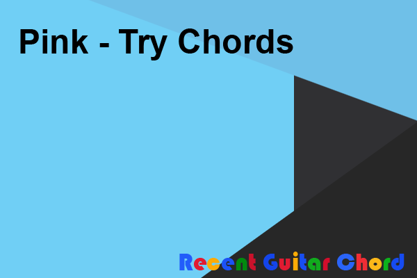 Pink - Try Chords