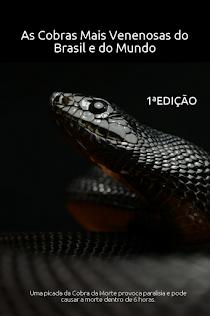 As Cobras Mais Venenosas do Brasil e do Mundo - 1ª Edição