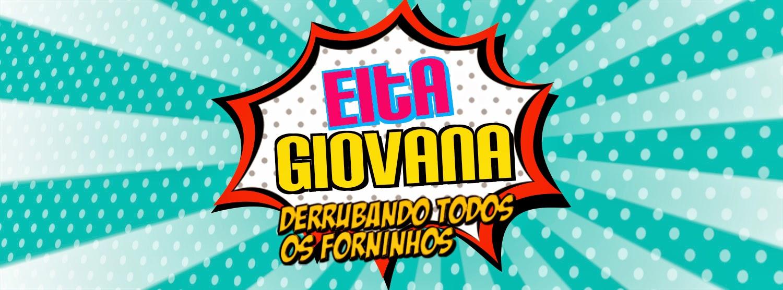 Eita Giovana - Derrubando todos os forninhos