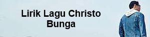 Lirik Lagu Christo - Bunga
