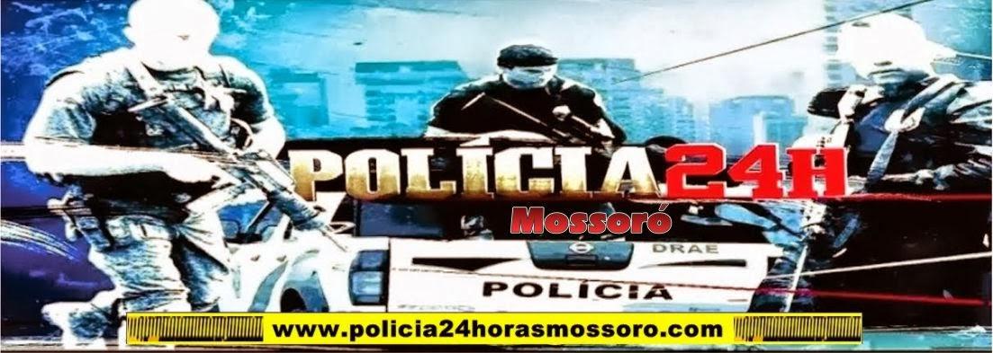 POLICIA 24 HORAS MOSSORO