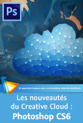 video2brain – Les nouveautés du Creative Cloud : Photoshop CS6